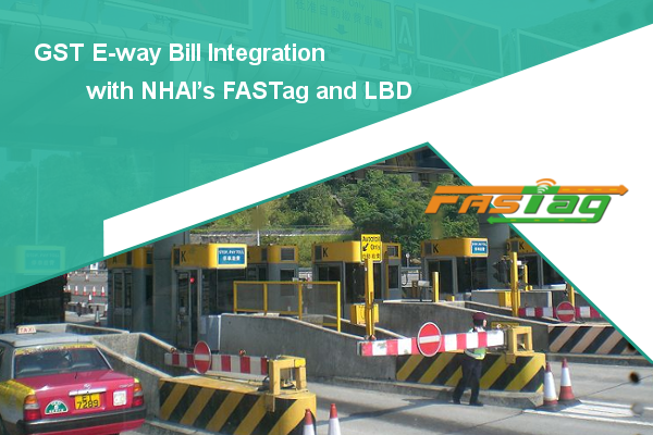 GST E-way Bill Integration with NHAI's FASTag and LBD